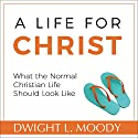 A Life for Christ: What the Normal Christian Life Should Look Like Audiobook by Dwight L. Moody Narrated by Lyle Blaker