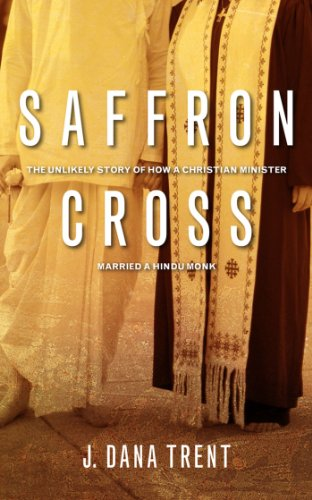 Saffron cross the unlikely story of how a christian minister saffron cross the unlikely story of how a christian minister married a hindu monk by fandeluxe Image collections