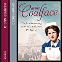 At the Coalface: The memoir of a pit nurse Audiobook by Joan Hart, Veronica Clark Narrated by Maggie Ollerenshaw