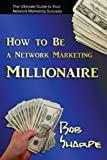How to Be a Network Marketing Millionaire, Bob Sharpe, 061555654X