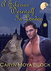 A Siberian Werewolf In London (A Siberian Volkov Pack Romance Book 2) (English Edition)
