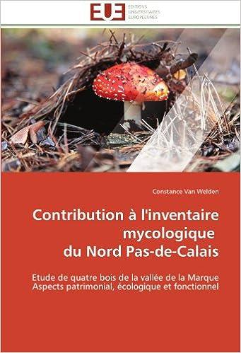 Livres gratuits Contribution à l'inventaire mycologique   du Nord Pas-de-Calais: Etude de quatre bois de la vallée de la Marque  Aspects patrimonial, écologique et fonctionnel pdf, epub ebook