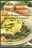 #7: Omelets, Quiches & Egg Casseroles: Main Dish Recipes For Breakfast, Brunch, Lunch & Dinner! (Southern Cooking Recipes)
