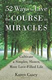 img - for 52 Ways to Live the Course in Miracles: Cultivate a Simpler, Slower, More Love-Filled Life book / textbook / text book