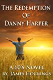 The Redemption of Danny Harper--A 60's Novel