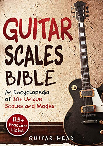 Pdf eBooks Guitar Scales Bible: An Encyclopedia of 30+ Unique Scales and Modes: 125+ Practice Lick (Guitar Scales Mastery Book 2)