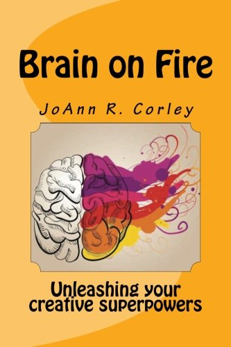 Brain on Fire: Unleashing Your Creative Superpowers