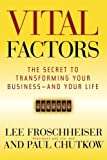 img - for Vital Factors: The Secret to Transforming Your Business - And Your Life (J-B US non-Franchise Leadership) book / textbook / text book