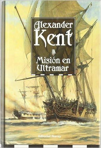 Misión en ultramar (Richard Bolitho): Amazon.es: Alexander Kent, Espido Freire: Libros