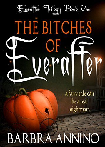The Bitches of Everafter: A dark princess fairy tale (The Everafter Trilogy Book 1) by [Annino, Barbra]