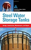 img - for Steel Water Storage Tanks: Design, Construction, Maintenance, and Repair by Steve Meier (2010-04-12) book / textbook / text book