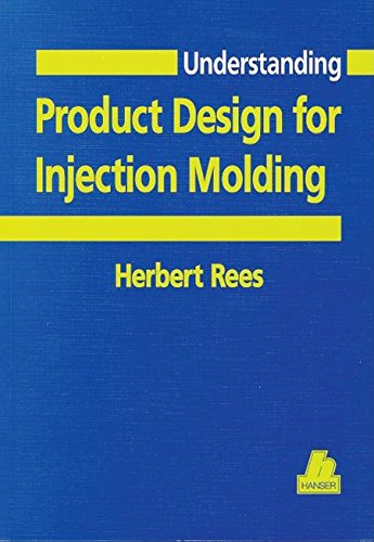 Understanding Product Design for Injection Molding (Hanser Understanding Books)