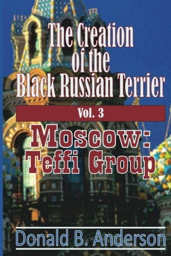 - The Creation of the Black Russian Terrier: Moscow: Teffi Group (Volume 3)