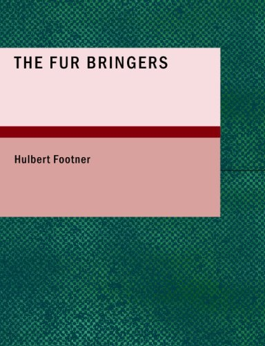 Download The Fur Bringers: A Story of the Canadian Northwest ebook