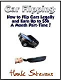 Flipping Cars: How to Flip Cars Legally and Earn Up to $5k A Month Part-Time!