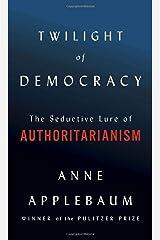 Twilight of Democracy: The Seductive Lure of Authoritarianism Hardcover