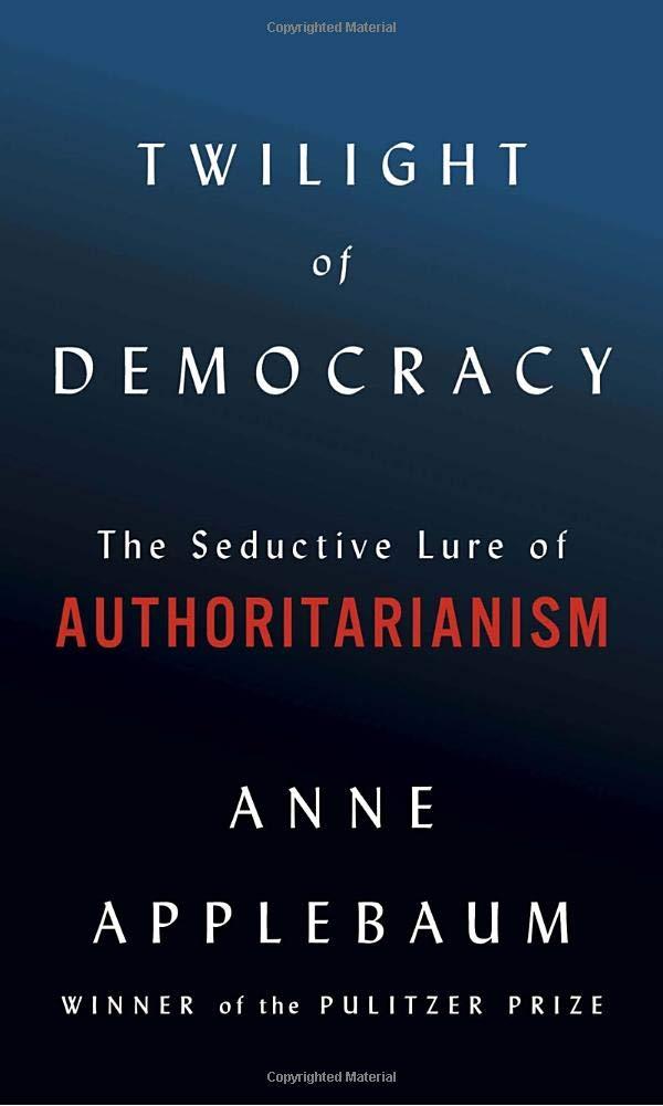 Twilight of Democracy: The Seductive Lure of Authoritarianism: Applebaum,  Anne: 9780385545808: Amazon.com: Books
