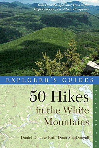 Explorer's Guide 50 Hikes in the White Mountains: Hikes and Backpacking Trips in the High Peaks Region of New Hampshire (Seventh Edition)  (Explorer's 50 Hikes) (Best Mountain Hikes In New England)