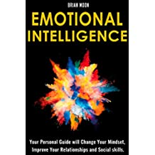 Emotional Intelligence: Your Personal Guide will Change Your Mindset, Improve Your Relationships and Social skills. (Positive Mindset)