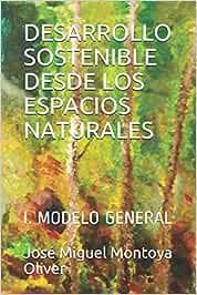 DESARROLLO SOSTENIBLE DESDE LOS ESPACIOS NATURALES: I. MODELO GENERAL: 1