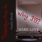 Why 319?: A Jefferson Chene Mystery | Mark Love