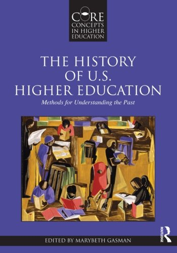 Books : The History of U.S. Higher Education: Methods for Understanding the Past (Core Concepts in Higher Education)