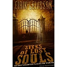 True Hauntings: Sites of Lost Souls - The Most Haunted Places On Earth (True Ghost Stories)