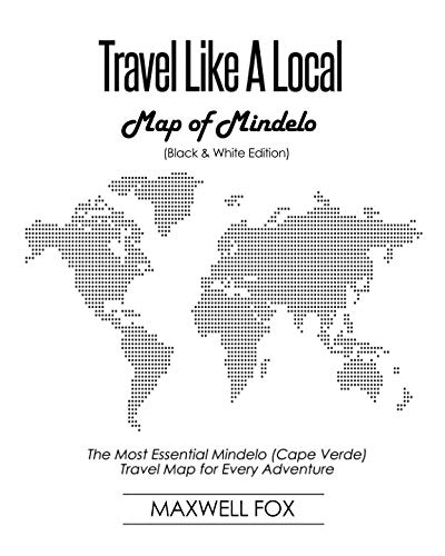 Travel Like a Local - Map of Mindelo (Black and White Edition): The Most Essential Mindelo (Cape Verde) Travel Map for Every Adventure - Mindelo Cape Verde