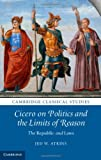 Cicero on Politics and the Limits of Reason, Jed W. Atkins, 1107043581