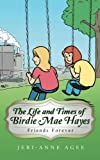 The Life and Times of Birdie Mae Hayes: Friends Forever (Mom's Choice Award Winner)