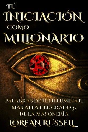 Tu Iniciacion como Millonario: Palabras de un Illuminati Mas Alla del Grado 33 de la Masoneria  [Russell, Lorean] (Tapa Blanda)