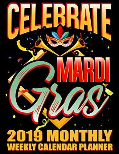Celebrate Mardi Gras 2019 Monthly Weekly Calendar Planner: Practical Schedule Organizer with Venetian Carnival Masks for Coloring (Mardi Gras Celebration Coloring Book and 2019 Planner)