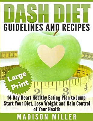 DASH Diet: Guidelines and Recipes ***Large Print Edition***: 14-Day Heart Healthy Eating Plan to Jump Start Your Diet. Dash diet eating plan, Lose Weight and Gain Control of Your Health