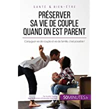 Préserver sa vie de couple quand on est parent: Conjuguer vie de couple et vie de famille, c'est possible ! (Amour t. 6) (French Edition)