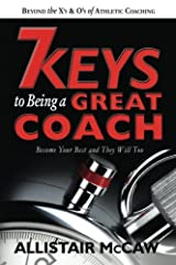 7 Keys To Being A Great Coach: Become Your Best and They Will Too Paperback