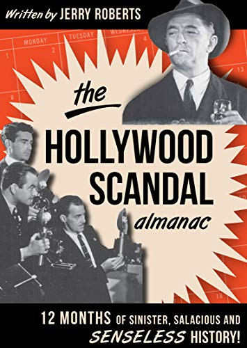 (The Hollywood Scandal Almanac: Twelve Months of Sinister, Salacious and Senseless History!)