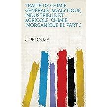 Traité de chimie générale, analytique, industrielle et agricole: Chimie inorganique III, Part 2 (French Edition)