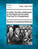A Letter Humbly Addressed to the Right Honourable the Earl of Chesterfield, Teresia Constantia Muilman, 1275497365