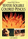 Painting with Water Soluble Colored Pencils, Gary Greene, 1581802951