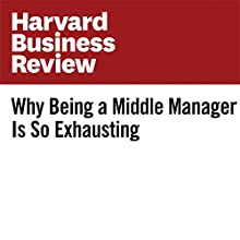 Why Being a Middle Manager Is So Exhausting Other by Eric M. Anicich, Jacob B. Hirsh Narrated by Fleet Cooper