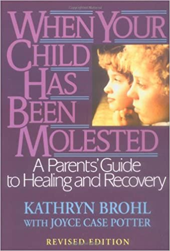 Cover of 'When your child has been molested: a parents' guide to healing and recovery'