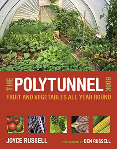 The Polytunnel Book: Fruit and Vegetables All Year Round -
