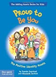 Proud To Be You: The Positive Identity Assets (The Adding Assets Series for Kids)