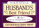 How to Be Your Husband's Best Friend, Cay Bolin and Cindy Trent, 0891098747