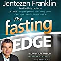 The Fasting Edge: Recover Your Passion. Reclaim Your Purpose. Restore Your Joy. Audiobook by Jentezen Franklin Narrated by Kirby Heyborne