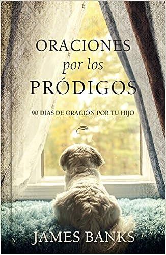 Book Oraciones por los Pródigos (Prayers for Prodigals) (Spanish Edition)