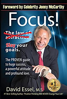 Focus!: Drop the Law of Attraction. Slay Your Goals. The PROVEN guide to huge success, a powerful attitude and profound love. by [Essel, David]