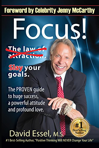 Focus!: Drop the Law of Attraction. Slay Your Goals. The PROVEN guide to huge success, a powerful attitude and profound love. (English Edition)