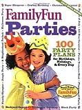 FamilyFun's Parties: 100 Party Plans for Birthdays, Holidays & Every Day (FamilyFun Series, No. 3)