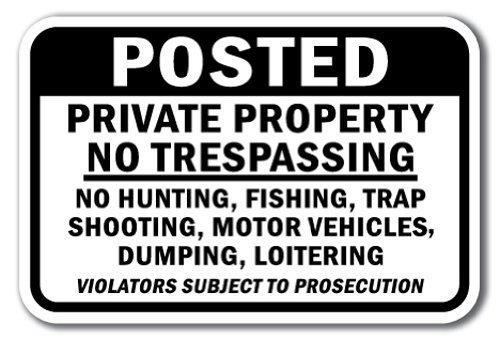 Motor Heavy Vehicle (Garl78and Posted Private Property No Trespassing No Hunting, Fishing, Trap Shooting, Motor Vehicles, Dumping Or Loitering Sign 12